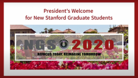 """Video titlecard, reads: """"President's Welcome for New Stanford Graduate Students"""". Graphic shows campus with text overlay: """"NGSO 2020: Refocus Today, Reimagine Tomorrow"""""""
